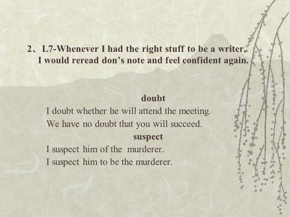 2 、 L7-Whenever I had the right stuff to be a writer, I would reread don's note and feel confident again.