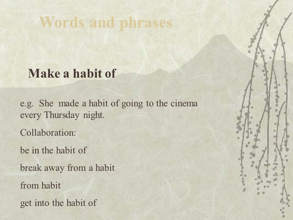 Make a habit of Words and phrases e.g.