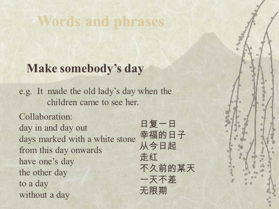 Make somebody's day Words and phrases e.g.