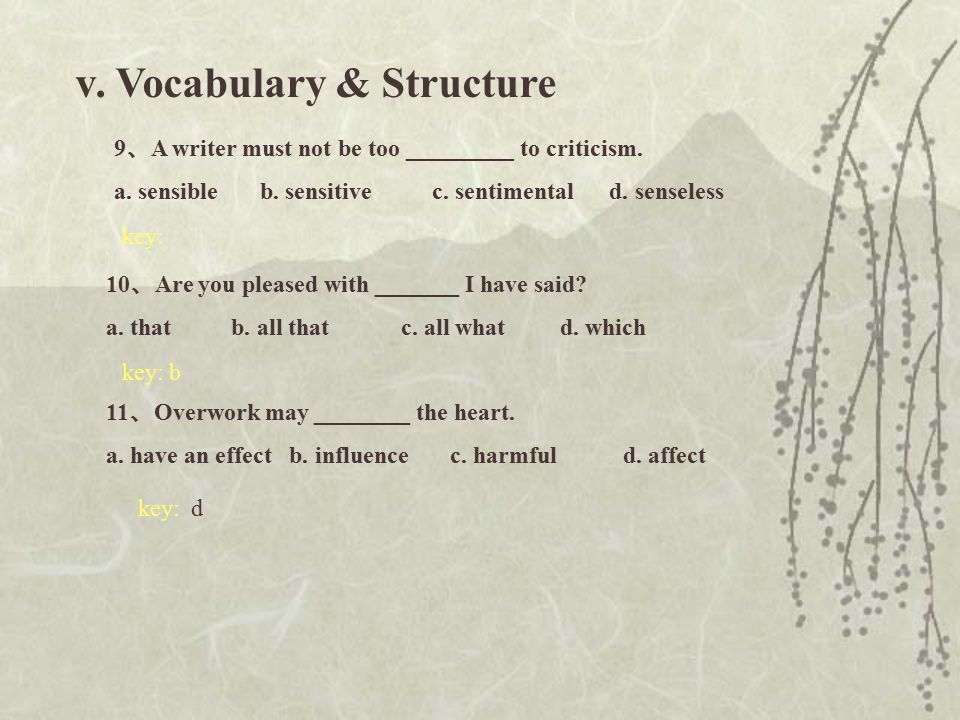 v.Vocabulary & Structure 9 、 A writer must not be too _________ to criticism.