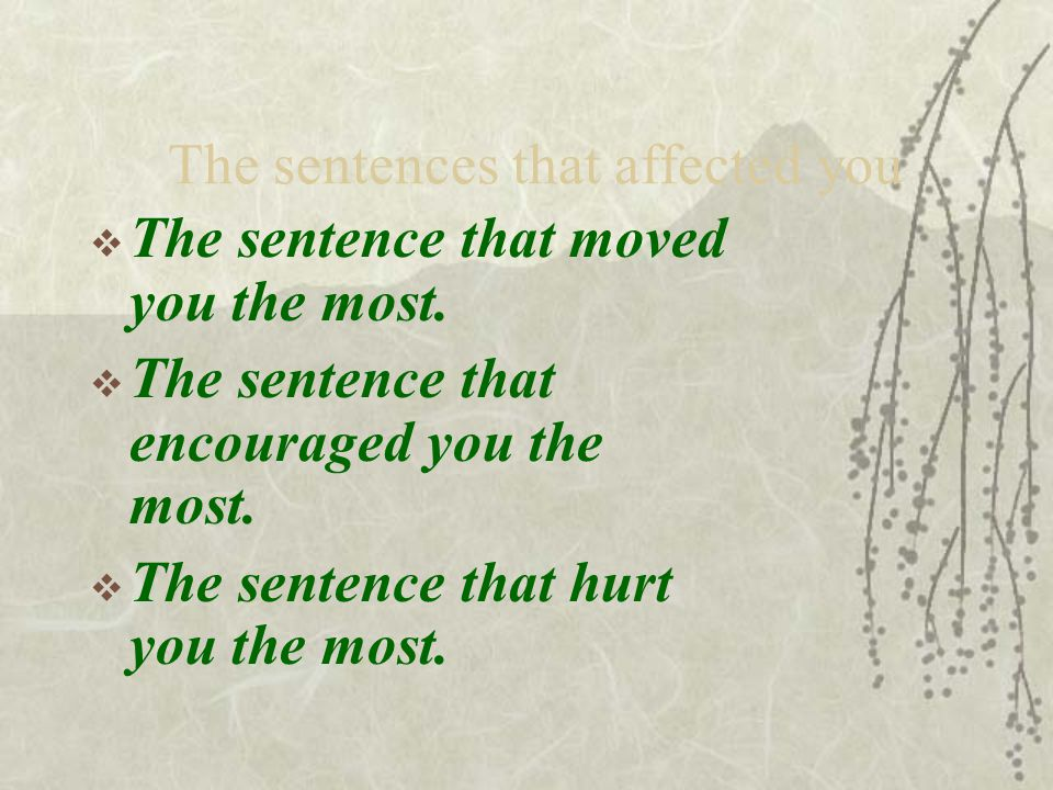 The sentences that affected you  The sentence that moved you the most.