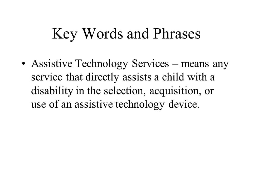 Key Words and Phrases Special Education – means specially designed instruction, at no cost to the parents, to meet the unique needs of the child with a disability including instruction in the classroom, in the home, in hospitals and institutions, and in other settings.