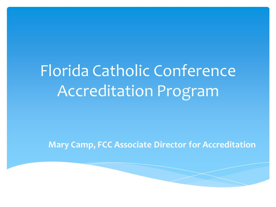 Goals for Today 1.Acquaint or refresh you with the FCC Accreditation Program.