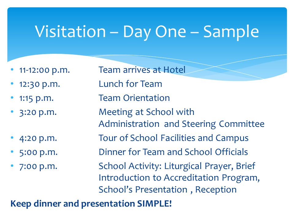 Visitation – Day One – Details Orientation of Team Explain folder Check names and spelling of Team Review Schedule Review Assignments Standards Checklist / Area Guide Sheets Classroom Visits Review of Results of Preliminary Visit