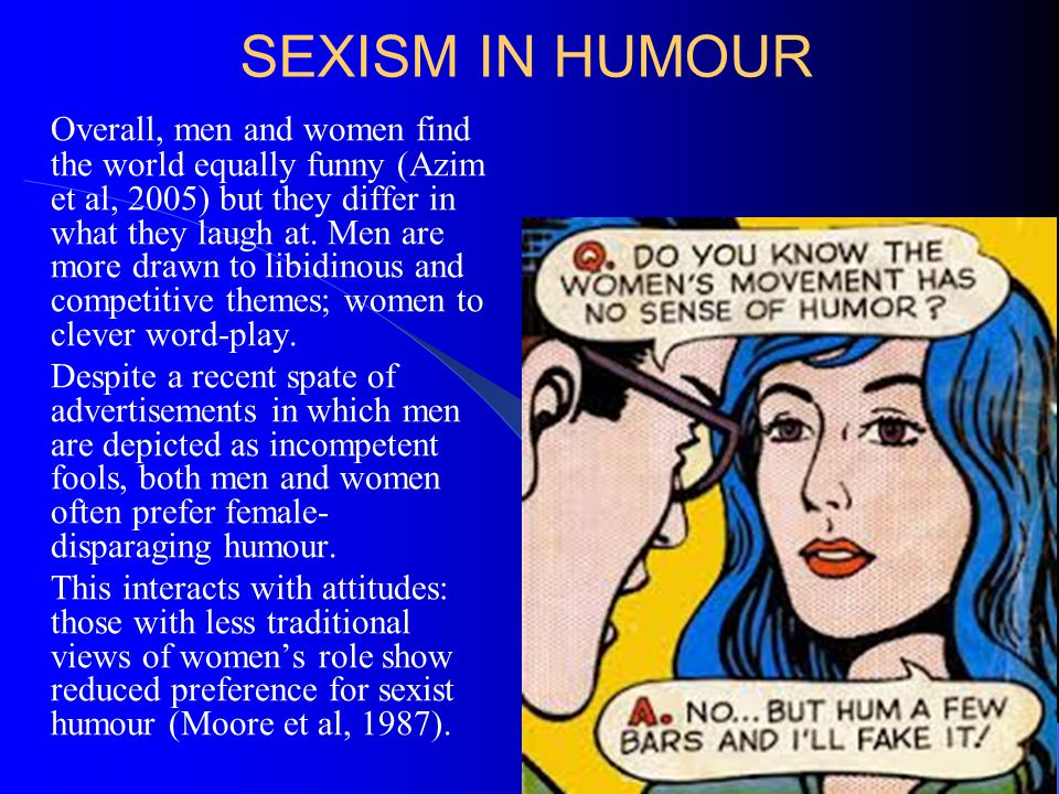 HUMOUR AS FANTASY Although sexually explicit humour is often regarded as sexist, there are interesting variations within women as to which jokes they prefer.