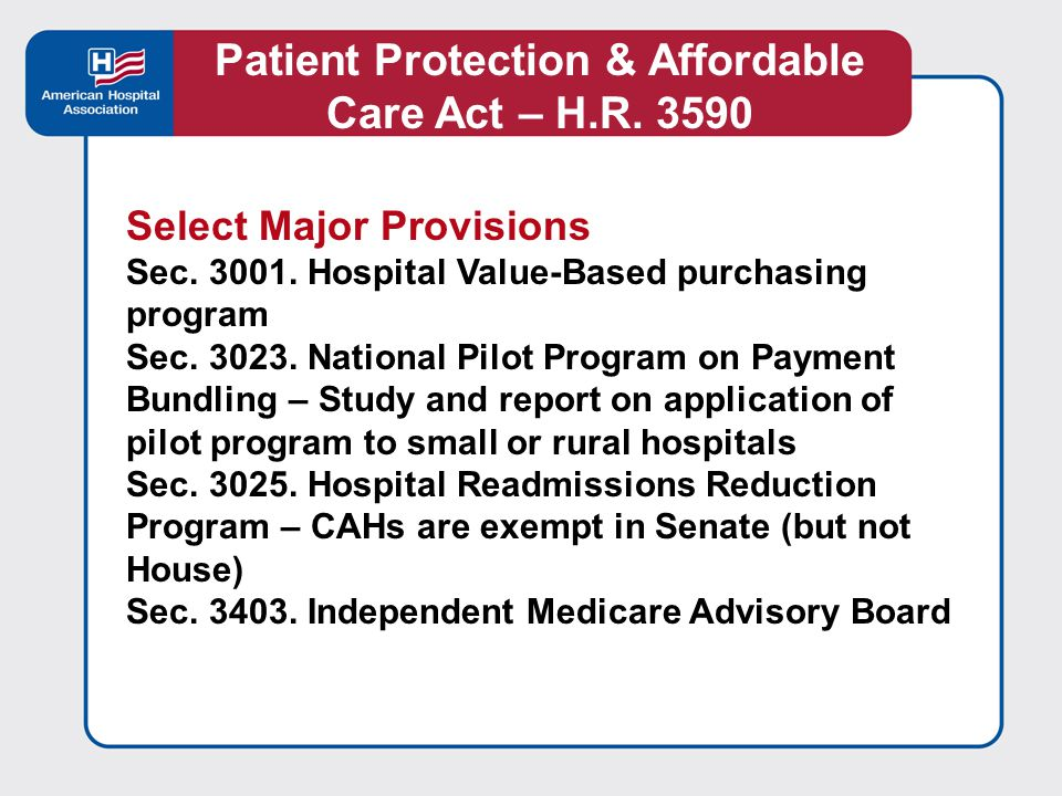 AHA opposes attempts to expand Medicare and Medicaid eligibility as part of a public insurance option, attempts to expand the authority of an Independent Payment Advisory Board, and the hospital readmissions policy as proposed in either the House or Senate bills.