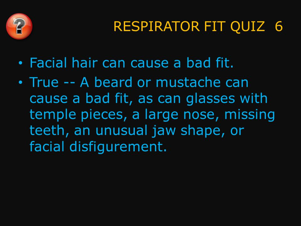 RESPIRATOR FIT QUIZ 7 The qualitative test uses a test agent such as a harmless vapor, gas, smoke, or aerosol.