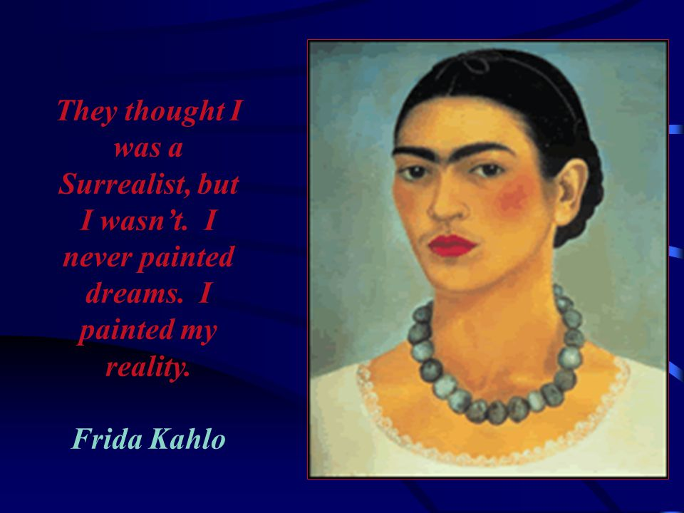 Self-portrait with Necklace of Thorns Frida Kahlo 1940 More than half of Kahlo's pictures are self-portraits.