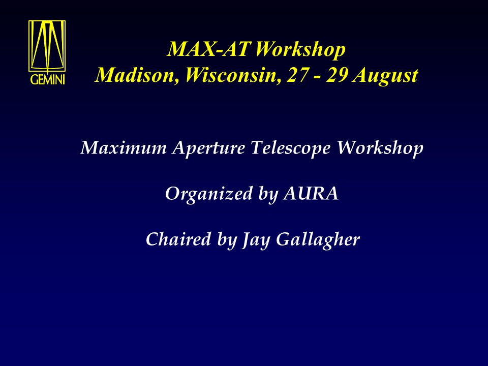 Basic Ideas for Very Large Aperture Telescopes the case for continuing groundbased astronomy Matt Mountain Gemini Telescopes August 1998 MAX-AT Workshop Madison, Wisconsin, 27 - 29 August