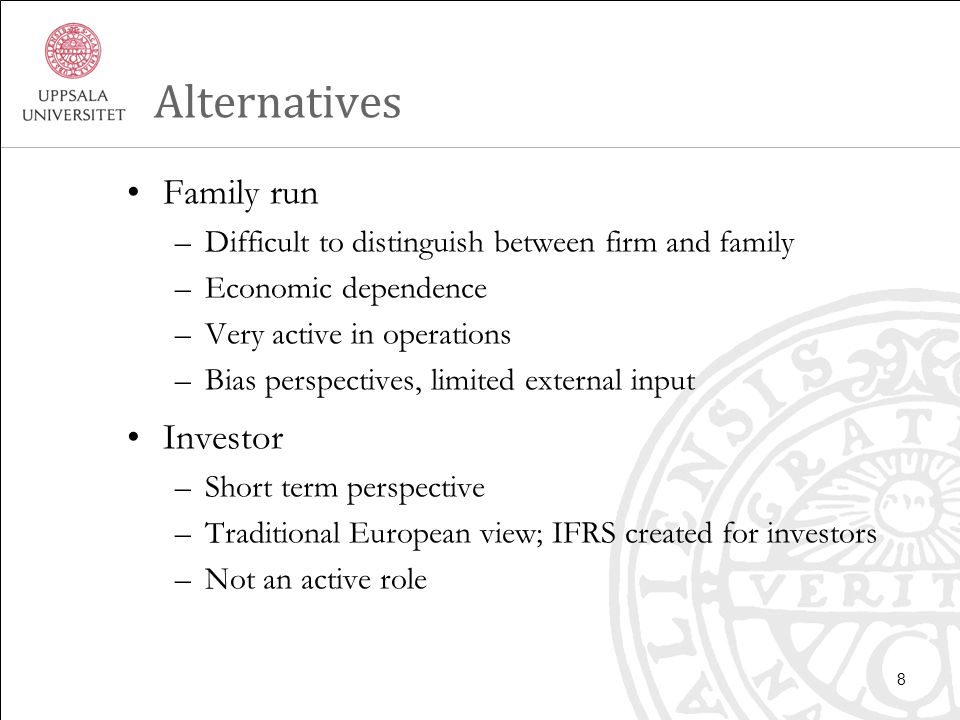 Alternative Owner –Trade-off between investors and family –Stakeholder perspective –Long term perspective –Members not necessary operational (optional) Independence between firm and personal economy Choice to be investor or to leave Avoid dependence on certain individuals Faster adaptation to changing environment 9