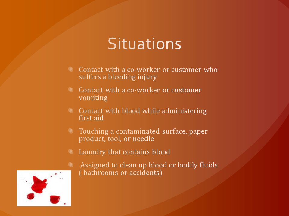 If possible the person whose bodily fluid or blood is spilled should clean it up If they are not able, a manager, supervisor, janitor or maintenance worker should clean up the spill