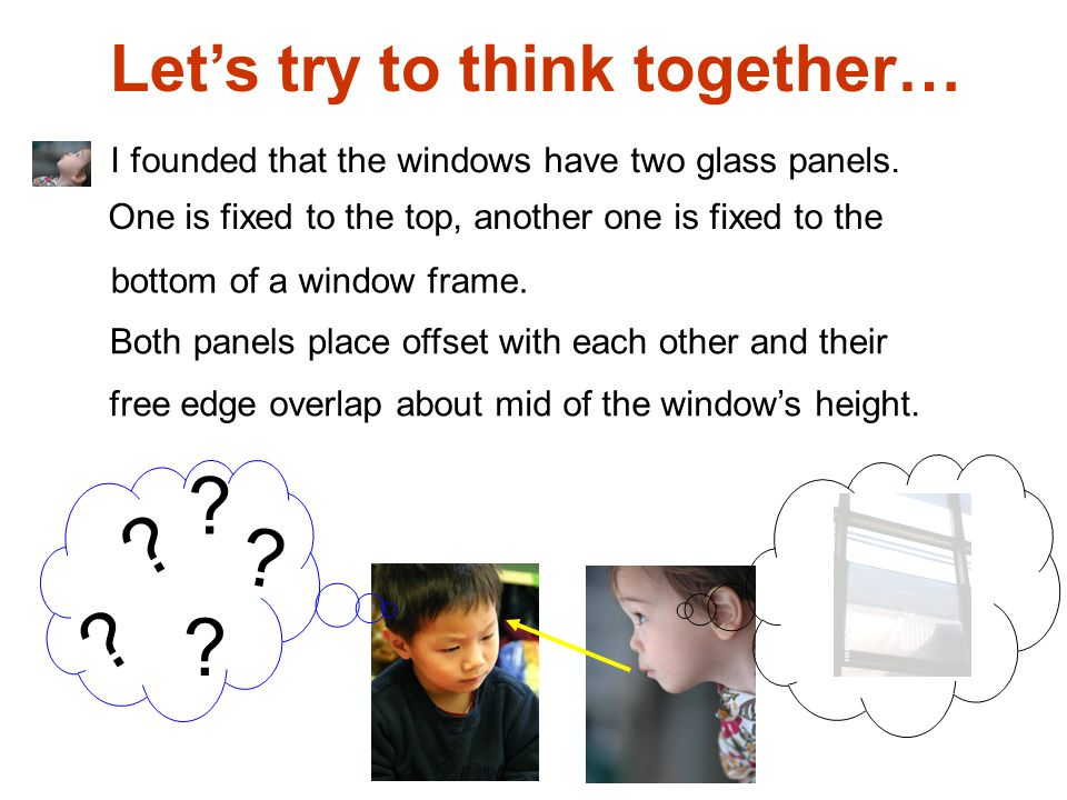 Let's try to think together… Sorry, I cannot imagine about the window you have explained.