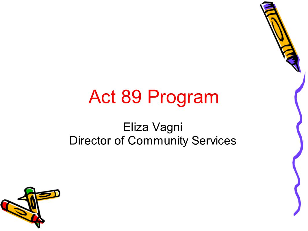 Act 89 Program History Program began in the early 1970s Funded by the Commonwealth of PA and administered by local intermediate units Provides auxiliary services to non-public and private school students