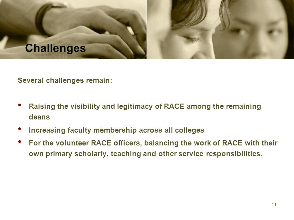 12 Conclusions RACE has achieved a number of important accomplishments, and has created a safe, constructive and proactive community of support for faculty of color on campus.