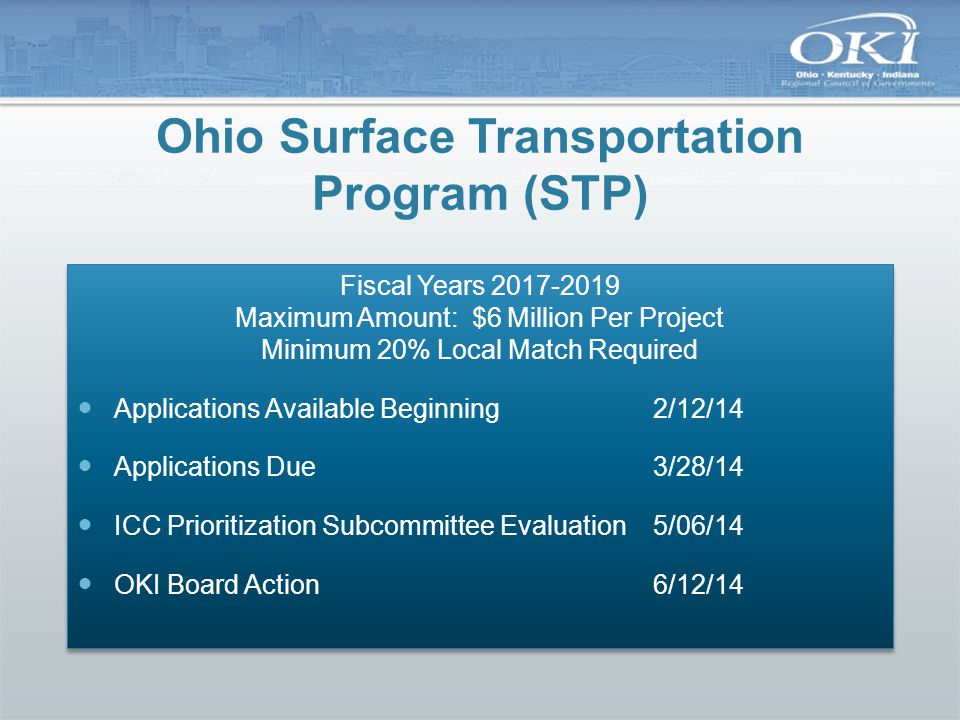 Ohio Transportation Alternatives (TA) Fiscal Years 2015-2019 Maximum Amount: $500,000 Per Project Minimum 20% Local Match Required Applications Available Beginning2/12/14 Applications Due3/28/14 ICC Prioritization Subcommittee Evaluation5/06/14 OKI Board Action6/12/14 Fiscal Years 2015-2019 Maximum Amount: $500,000 Per Project Minimum 20% Local Match Required Applications Available Beginning2/12/14 Applications Due3/28/14 ICC Prioritization Subcommittee Evaluation5/06/14 OKI Board Action6/12/14