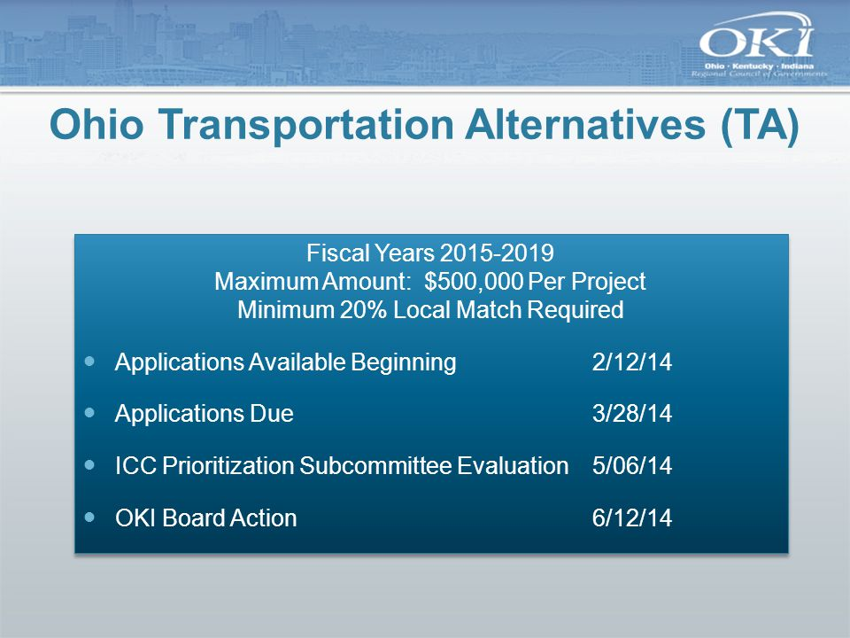 Ohio Congestion Management and Air Quality (CMAQ) Fiscal Years 2018-2020 Maximum Amount: Unspecified Minimum 20% Local Match Required Applications Available Beginning4/08/14 Applications Due6/02/14 ICC Prioritization Subcommittee Evaluation8/12/14 OKI Board Prioritize & Submit to Statewide Committee 9/11/14 Fiscal Years 2018-2020 Maximum Amount: Unspecified Minimum 20% Local Match Required Applications Available Beginning4/08/14 Applications Due6/02/14 ICC Prioritization Subcommittee Evaluation8/12/14 OKI Board Prioritize & Submit to Statewide Committee 9/11/14