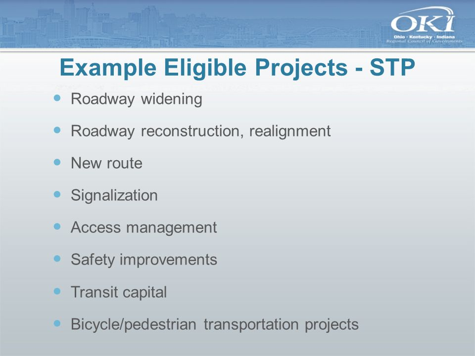 Example Eligible Projects - TA Safe Routes for non drivers, schools Conversion and use of abandoned railroad corridors for trails for pedestrians and bicyclists Turnouts, overlooks and viewing areas Preservation and rehabilitation of historic transportation facilities