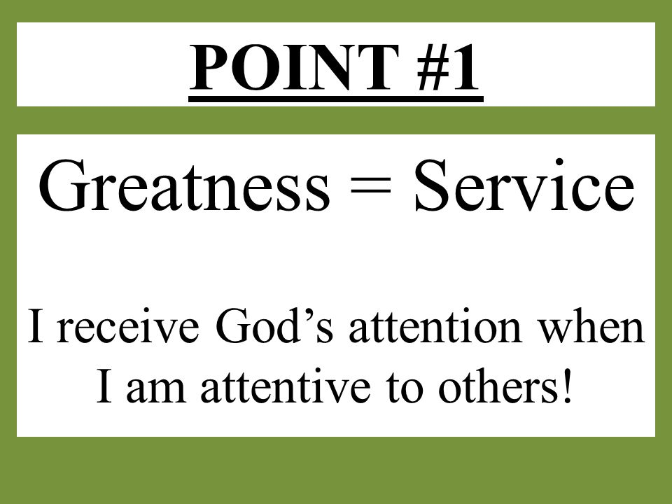 POINT #1 cont'd Everyone is called to serve.The world has it backwards.