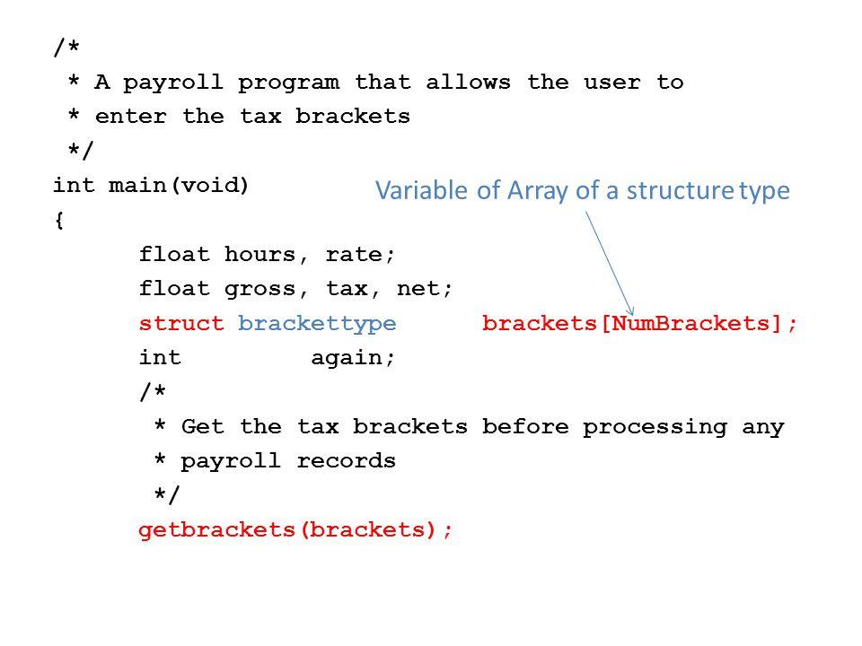 do { /* * Get the inputs, calculate the * gross */ getinput(&hours, &rate); gross = getgross(hours, rate); /* * Calculate the tax and subtract it * to get the net */ tax = gettax(gross, brackets); net = gross - tax;