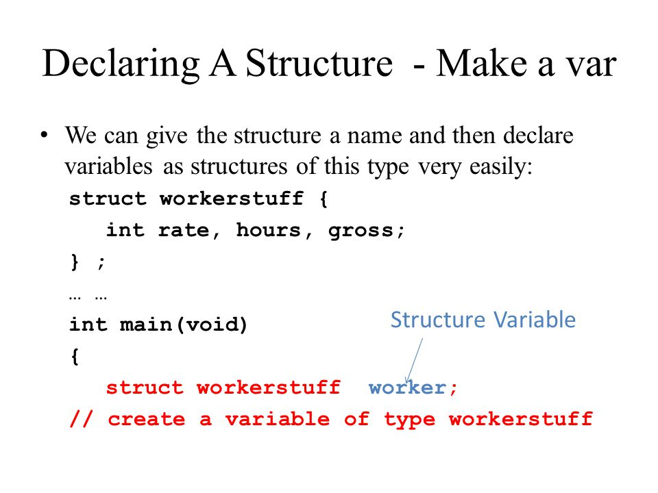 Declaring A Structure - Make a var Alternately, make the variable along with structure definition.