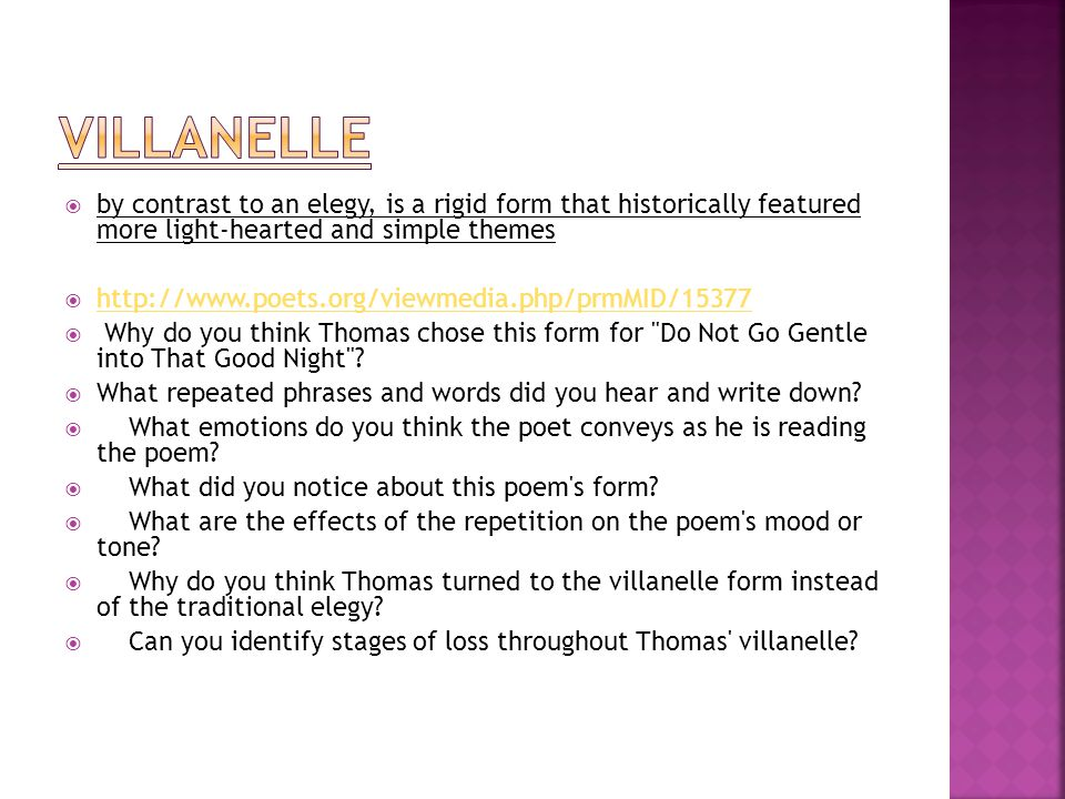  The highly structured villanelle is a nineteen- line poem with two repeating rhymes and two refrains.