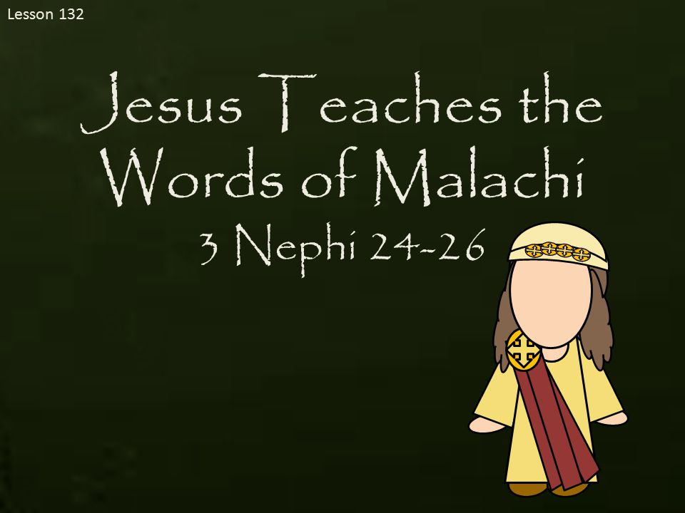 He was the last of the Old Testament prophets The Book of Malachi was written around 430 BC He lived in the Holy Land about 170 years after Lehi and his family left Jerusalem His purpose was to call the people to repentance and to prepare for the Second Coming and judgments of the Lord Because his words were not written in the Brass plates Jesus had the Nephites write Malachi's words in their records His words included the truths about the law of tithing and the sealing commission of Elijah He prophesied of a messenger speaking of John the Baptist, to prepare the way for the Savior Moroni also cited the words of Malachi to Joseph Smith concerning the prophet Elijah He is included among the elect whom President Joseph F.