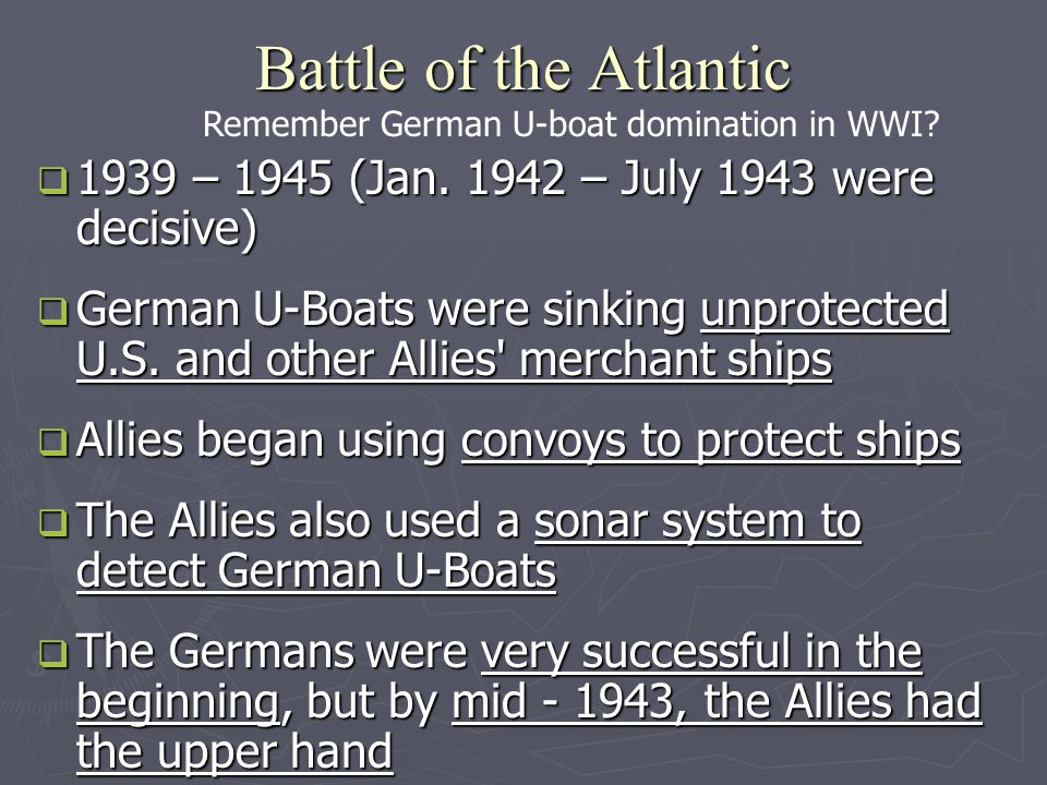 The Battle of the Atlantic was the only thing that really frightened me - Winston Churchill.
