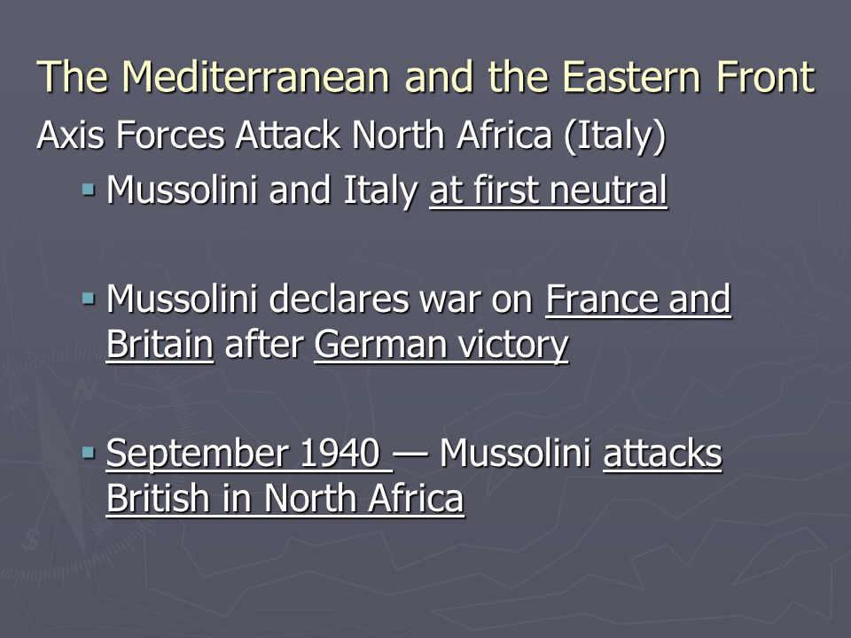 The Mediterranean and the Eastern Front Britain Strikes Back  December 1940 — British attack and drive Italians back  Erwin Rommel (Desert Fox), German general, battles British in North Africa  In 1942, Rommel first retreats then succeeds against British