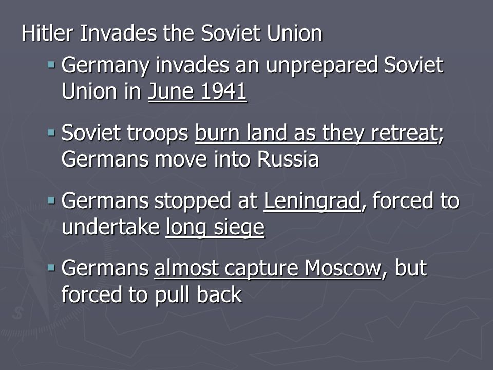 Battle of Stalingrad ( June 1941 – January 31, 1943)  Germans violated nonaggression pact with Soviet Union and attacked  Hitler hoped to capture Soviet oil fields  Germans nearly won (controlled 9/10 of the city)  Winter of 1943 hit
