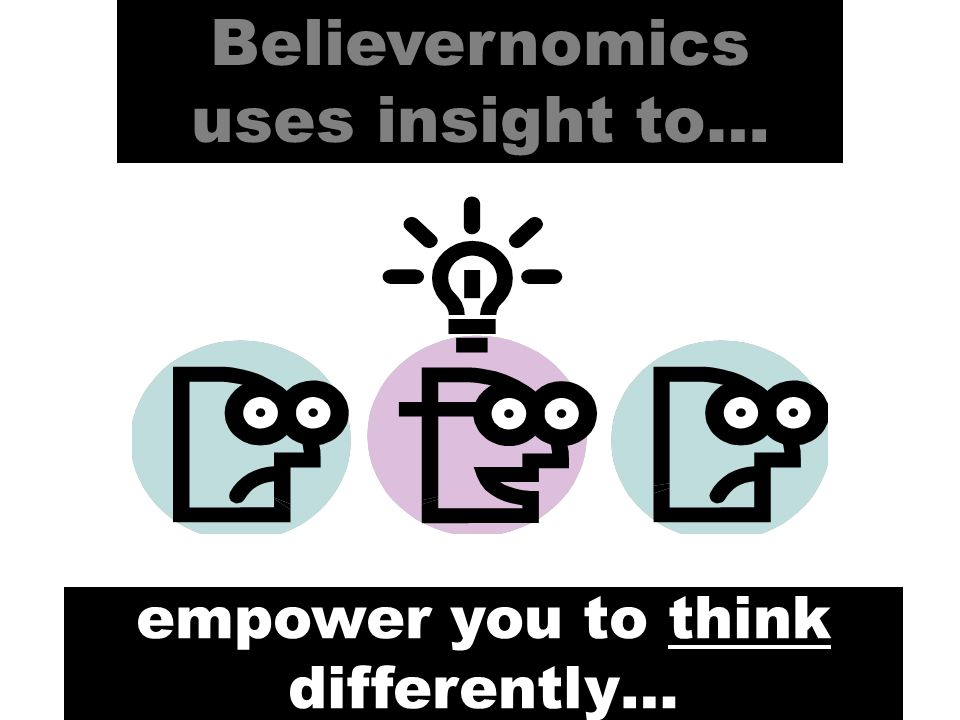 Believernomics uses insight to… empower you see to things differently… A pessimist sees difficulty in every opportunity, an optimist see opportunity in every difficulty. - Winston Churchill