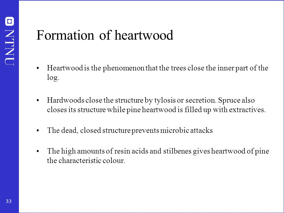 34 Properties of heartwood Enzymatic hydrolyses of fatty acid esters, predominantly triglycerides gives heartwood (especially spruce) a higher amount of free fatty acids.