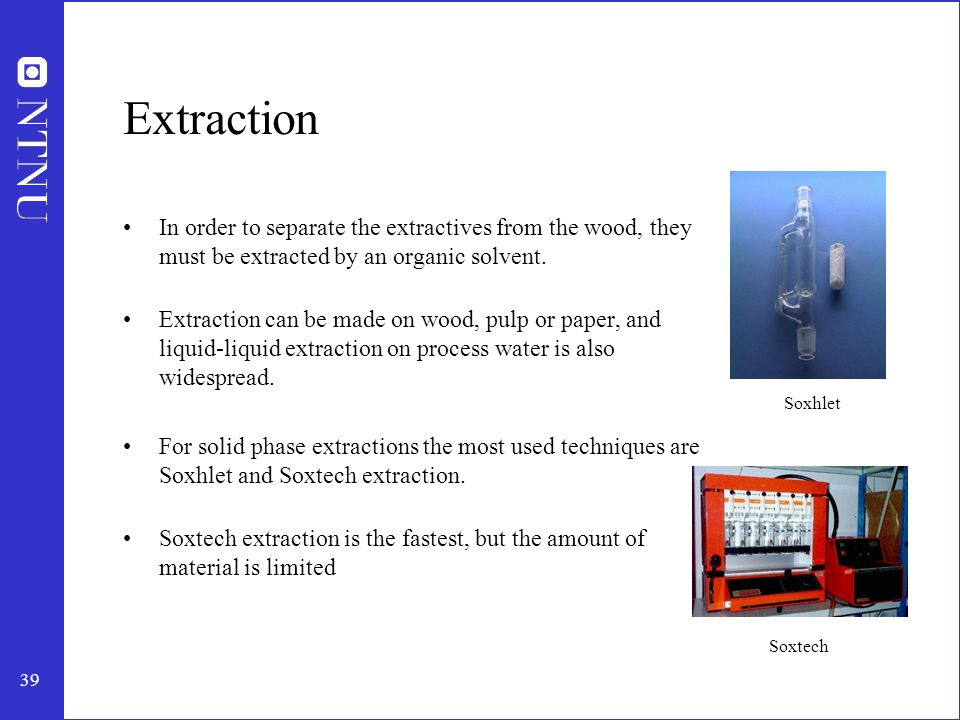 40 Choice of solvent Critical for the extraction.Aceton – polar solvent with the highest yield.
