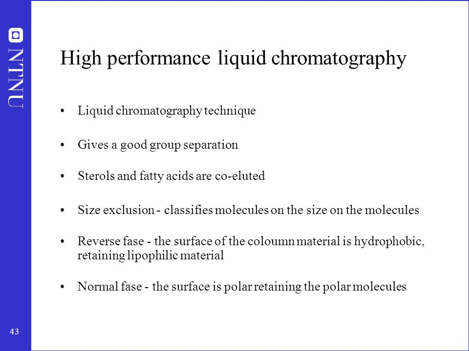 44 Supercritical fluid chromatography Analyse on component groups Direct characterization without preceding derivatization Steryl esters and triglycerides are not separated