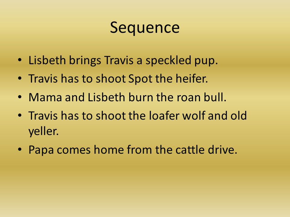 Summary Old Yeller is about a yeller dog named Old Yeller , a boy named Travis, a dad, a brother named Arliss, and a mother.