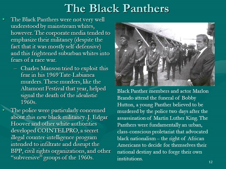 13 The Black Panthers The BPP opposed police brutality in the ghetto.