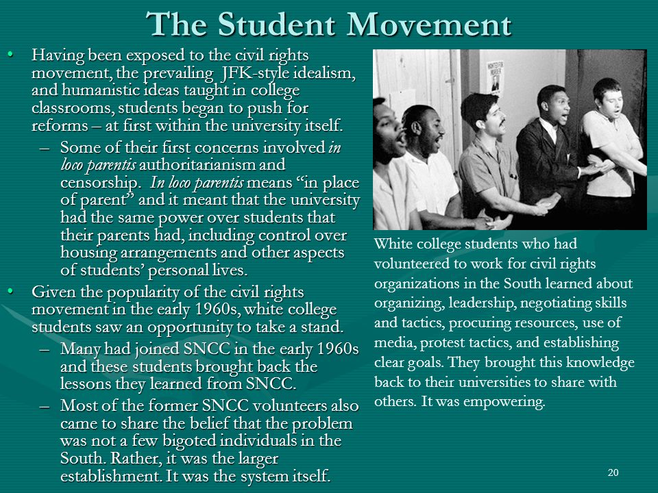 21 The Student Movement Consequently, these idealistic young white students who had participated in SNCC activities in the South returned to their college campuses with a radical message:Consequently, these idealistic young white students who had participated in SNCC activities in the South returned to their college campuses with a radical message: –Many of the social problems were built into established institutions which function to maintain the status quo and which were being run by a managerial elite, or what C.