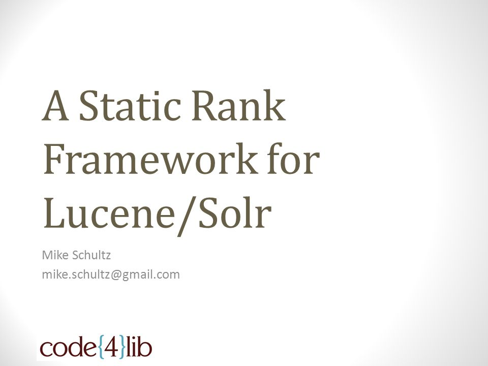 Static Rank for Solr/Lucene Dynamic Rank Why Static Rank Combining Scores Static Rank Components