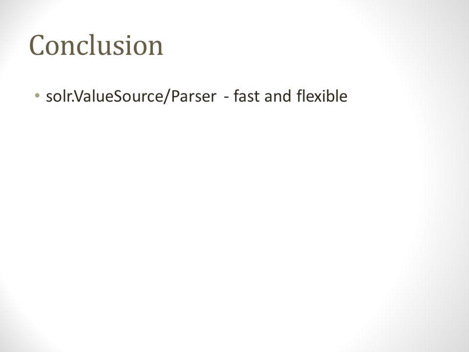 Conclusion solr.ValueSource/Parser - fast and flexible CScore = DScore * (100 + S% * SScore) -1.0 < SScore < 1.0
