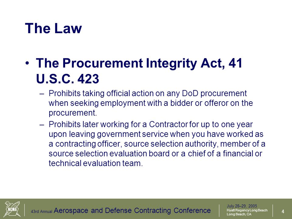 July 28–29, 2005 Hyatt Regency Long Beach Long Beach, CA 43rd Annual Aerospace and Defense Contracting Conference 5 The Law (Cont.) The Procurement Integrity Act, 41 U.S.C.