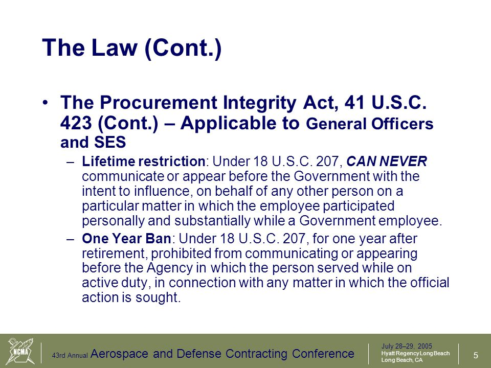 July 28–29, 2005 Hyatt Regency Long Beach Long Beach, CA 43rd Annual Aerospace and Defense Contracting Conference 6 The Law (Cont.) –Two-year ban: Under 18 U.S.C.
