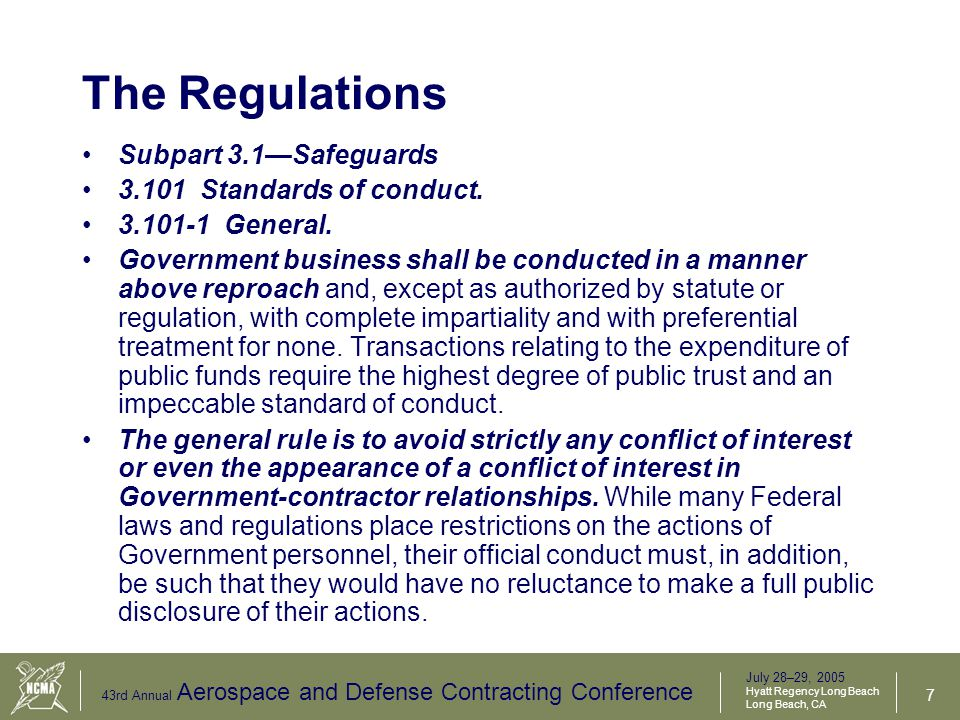 July 28–29, 2005 Hyatt Regency Long Beach Long Beach, CA 43rd Annual Aerospace and Defense Contracting Conference 8 Action Taken - Policy  Joint Ethics Regulations (JER)  DEPSECDEF now requires:  All Civilian Presidential appointees, all SES and General Officers and certain other employees to file public financial disclosure reports (SF278);  All certify awareness of post-Government employment restrictions; and  All certify they have not violated them  USD(AT&L) issued memo October 22, 2004  Mandatory, New On-Line Ethics Training Course, complete by the end of 2005  Emphasizes the highest standards of integrity are expected of the Acquisition Workforce
