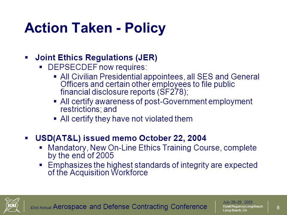 July 28–29, 2005 Hyatt Regency Long Beach Long Beach, CA 43rd Annual Aerospace and Defense Contracting Conference 9 Additional Actions Taken - OSD USD(AT&L) directed:  Defense Science Board Task Force  To assess our structure and methods of oversight to ensure the integrity of acquisition decisions in the Department.