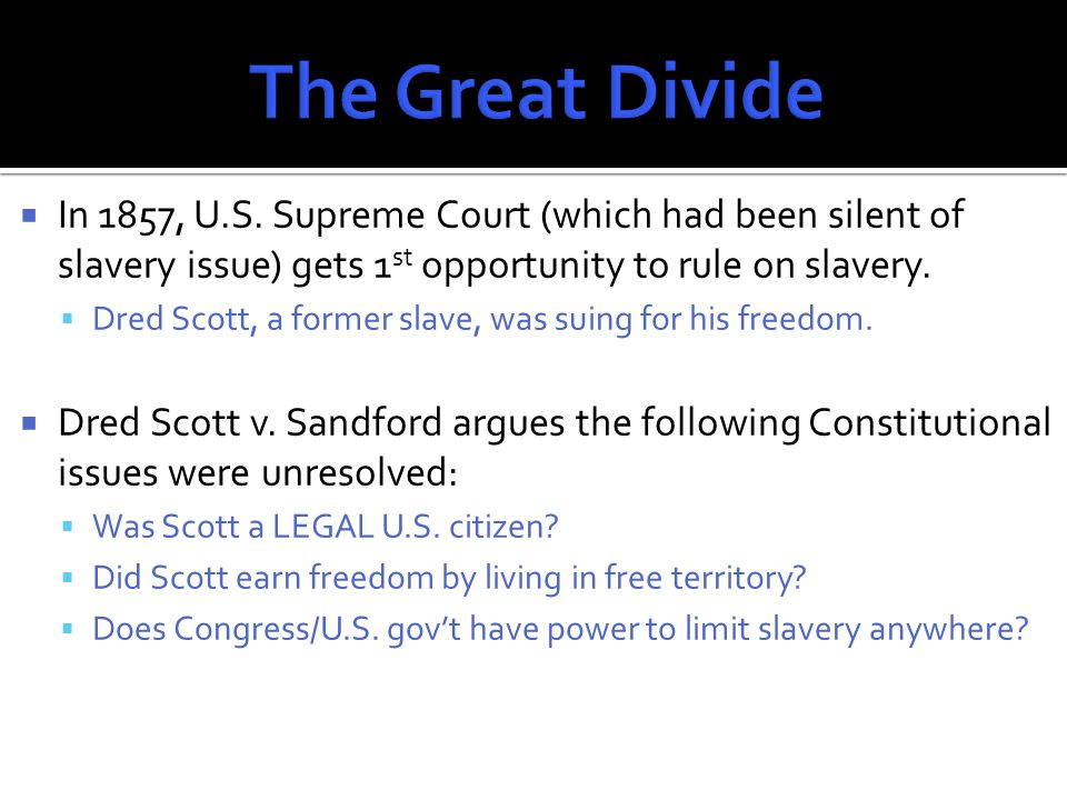  Dred Scott's argument:  Emerson family moved north to parts of MN, IL, & WI for 4 years.