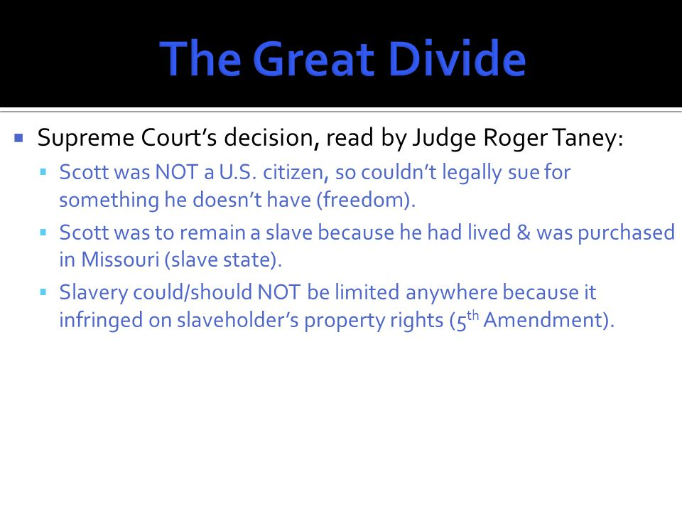 Court's decision outraged northern states (some refused to comply with ruling of allowing slavery anywhere).