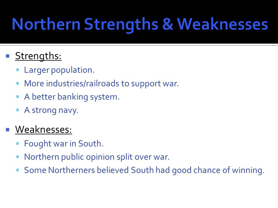  Strengths:  Unified support of population. Fighting in their homeland.