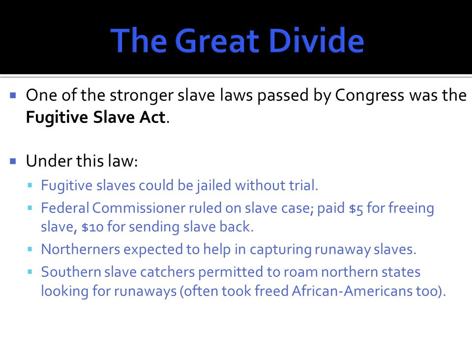  Fugitive Slave Act creates more tension between North & South.