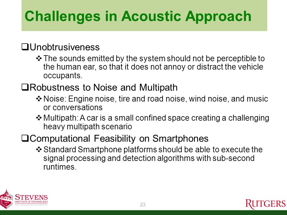 Beep Signal Design  Unobtrusiveness: high frequency beeps  Close to the limits of human perception, at about 18 kHz  At the edge of the phone microphone frequency response curve 24 Frequency Sensitivity Gap