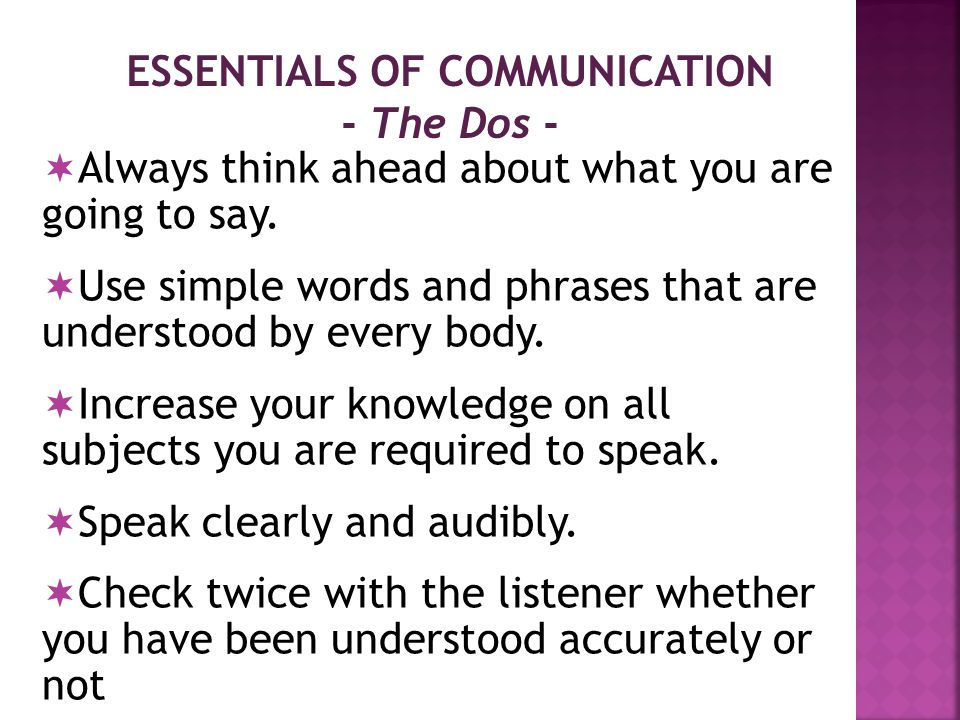 ESSENTIALS OF COMMUNICATION - The Dos -  In case you are interrupted, always do a little recap of what has been already said.