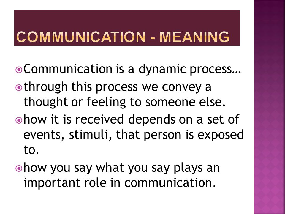  The purpose of communication is to get your message across to others.