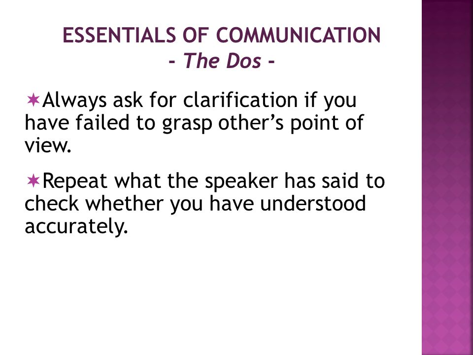 ESSENTIALS OF COMMUNICATION - The Don'ts -  Do not instantly react and mutter something in anger.
